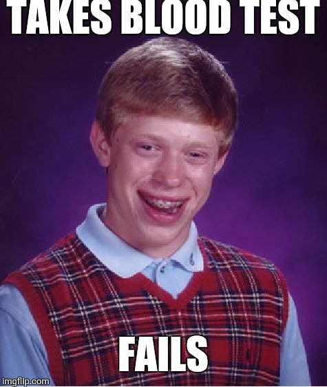 Bad Luck Brian Meme | TAKES BLOOD TEST FAILS | image tagged in memes,bad luck brian | made w/ Imgflip meme maker