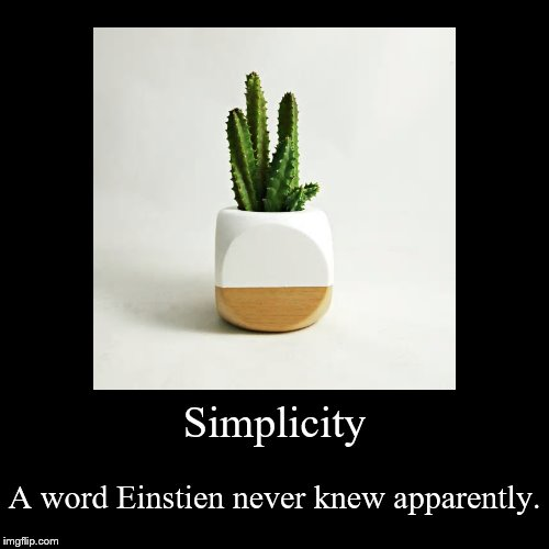 Simplicity | A word Einstien never knew apparently. | image tagged in funny,demotivationals | made w/ Imgflip demotivational maker