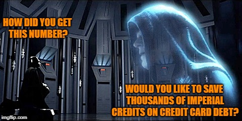 Thy Bidding (They get you even in Star Wars) |  HOW DID YOU GET THIS NUMBER? WOULD YOU LIKE TO SAVE THOUSANDS OF IMPERIAL CREDITS ON CREDIT CARD DEBT? | image tagged in thy bidding,memes,darth vader,emperor palpatine | made w/ Imgflip meme maker