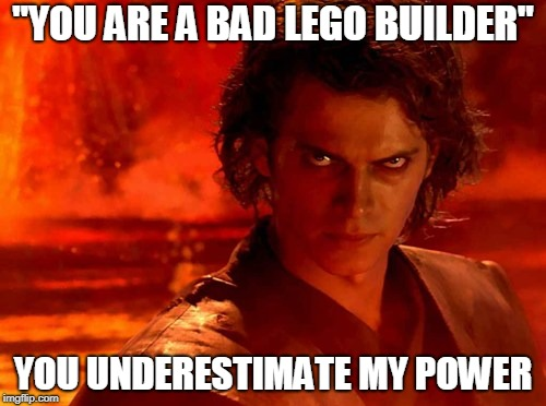 "You Underestimate My Power Meme | ""YOU ARE A BAD LEGO BUILDER"" YOU UNDERESTIMATE MY POWER 