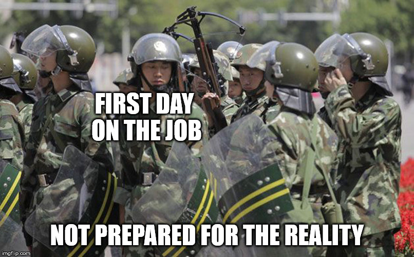 Job training: make sure your employees are trained correctly | FIRST DAY ON THE JOB NOT PREPARED FOR THE REALITY | image tagged in riot squad,cross bow,job training | made w/ Imgflip meme maker