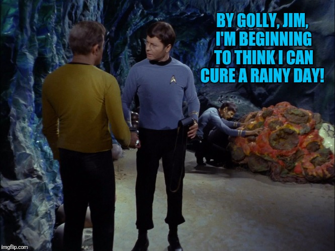BY GOLLY, JIM, I'M BEGINNING TO THINK I CAN CURE A RAINY DAY! | made w/ Imgflip meme maker