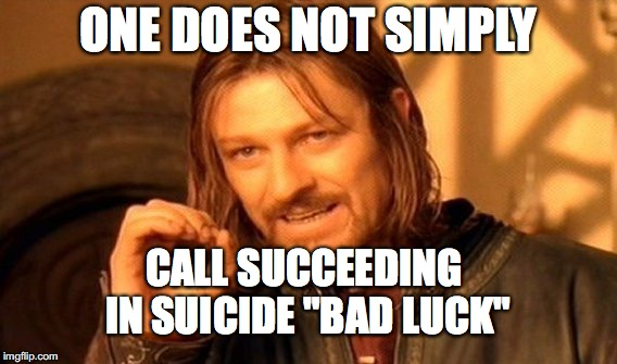 "One Does Not Simply Meme | ONE DOES NOT SIMPLY CALL SUCCEEDING IN SUICIDE ""BAD LUCK"" 
