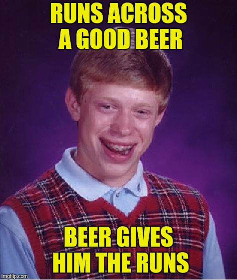 Bad Luck Brian Meme | RUNS ACROSS A GOOD BEER BEER GIVES HIM THE RUNS | image tagged in memes,bad luck brian | made w/ Imgflip meme maker