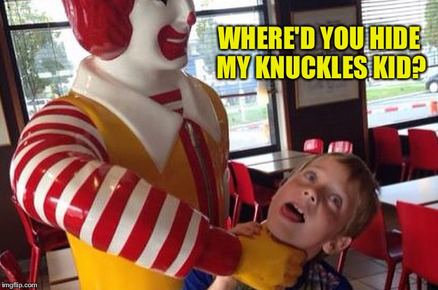 WHERE'D YOU HIDE MY KNUCKLES KID? | made w/ Imgflip meme maker