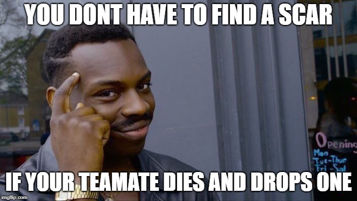 Roll Safe Think About It Meme | YOU DONT HAVE TO FIND A SCAR IF YOUR TEAMATE DIES AND DROPS ONE | image tagged in memes,roll safe think about it | made w/ Imgflip meme maker