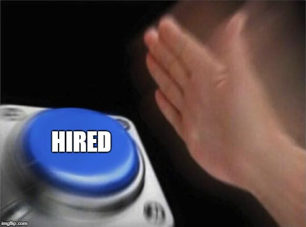 Blank Nut Button Meme | HIRED | image tagged in memes,blank nut button | made w/ Imgflip meme maker