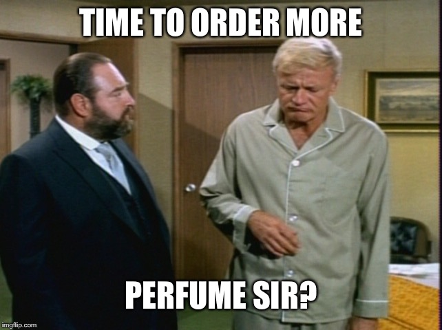 TIME TO ORDER MORE PERFUME SIR? | made w/ Imgflip meme maker
