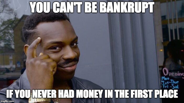 Roll Safe Think About It Meme | YOU CAN'T BE BANKRUPT IF YOU NEVER HAD MONEY IN THE FIRST PLACE | image tagged in memes,roll safe think about it | made w/ Imgflip meme maker