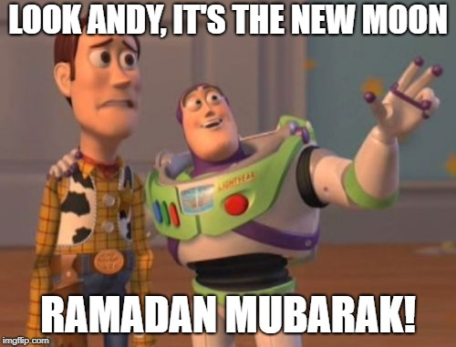 X, X Everywhere Meme | LOOK ANDY, IT'S THE NEW MOON RAMADAN MUBARAK! | image tagged in memes,x x everywhere | made w/ Imgflip meme maker