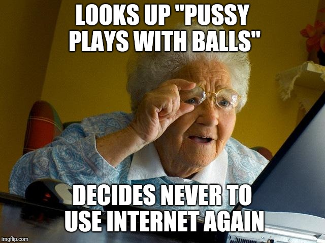 "Grandma uses Google carelessly | LOOKS UP ""PUSSY PLAYS WITH BALLS"" DECIDES NEVER TO USE INTERNET AGAIN 
