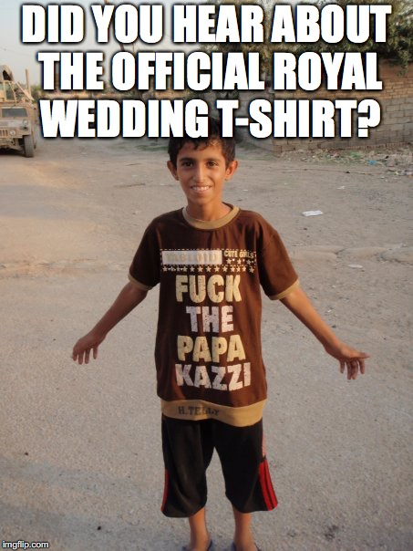 Royal Wedding T-shirt | DID YOU HEAR ABOUT THE OFFICIAL ROYAL WEDDING T-SHIRT? | image tagged in royal wedding,royal family,prince harry,megan markle,wedding | made w/ Imgflip meme maker