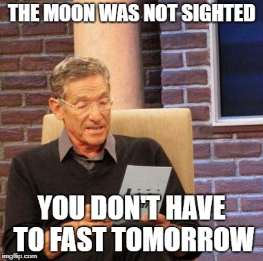 Maury Lie Detector Meme | THE MOON WAS NOT SIGHTED YOU DON'T HAVE TO FAST TOMORROW | image tagged in memes,maury lie detector | made w/ Imgflip meme maker