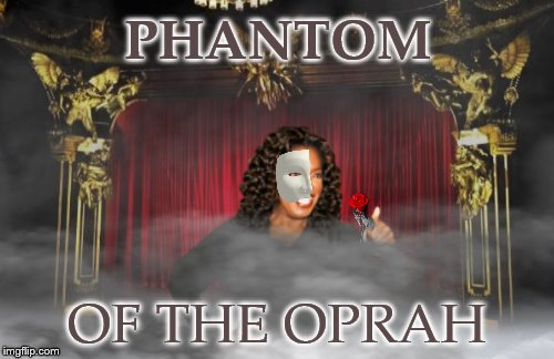 You get a music of the night, and you get a music of the night, and you and you and EVERYBODY gets a music of the night! | PHANTOM OF THE OPRAH | image tagged in memes,oprah,opera,harpo,phantom of the opera,music of the night | made w/ Imgflip meme maker