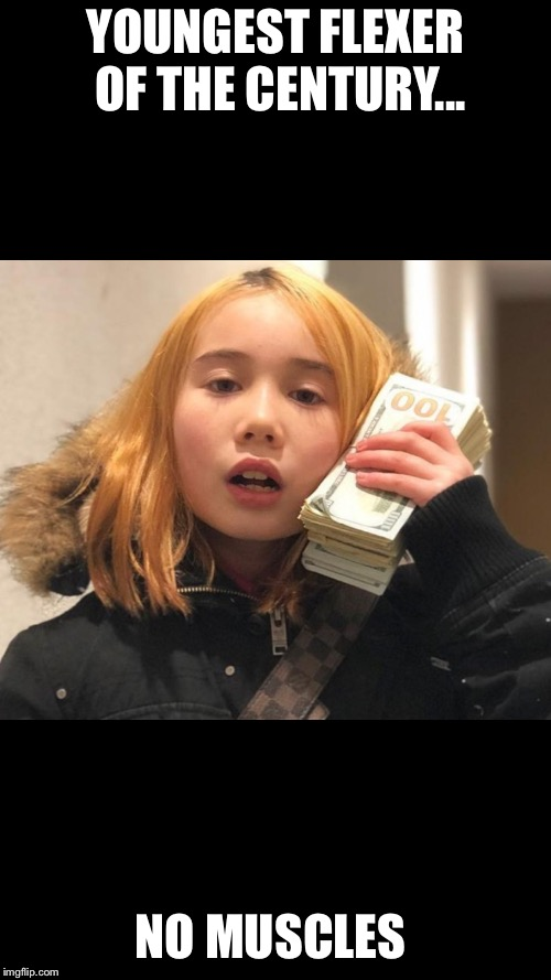Lil tay | YOUNGEST FLEXER OF THE CENTURY... NO MUSCLES | image tagged in memes,nsfw | made w/ Imgflip meme maker