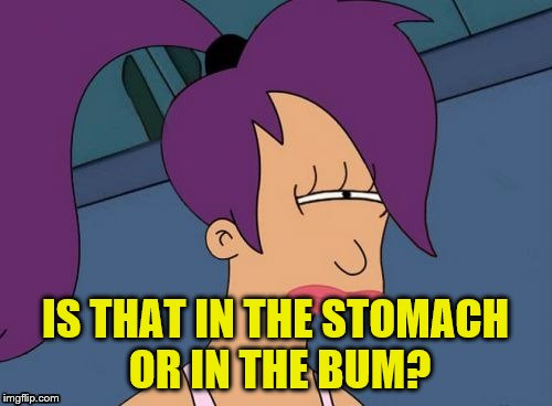 IS THAT IN THE STOMACH OR IN THE BUM? | made w/ Imgflip meme maker