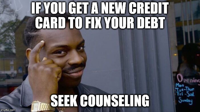 Roll Safe Think About It Meme | IF YOU GET A NEW CREDIT CARD TO FIX YOUR DEBT SEEK COUNSELING | image tagged in memes,roll safe think about it | made w/ Imgflip meme maker