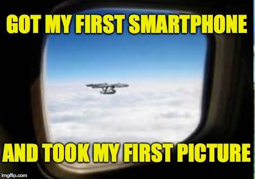 You believe me, right? | GOT MY FIRST SMARTPHONE AND TOOK MY FIRST PICTURE | image tagged in memes,enterprise,star trek,smartphone | made w/ Imgflip meme maker