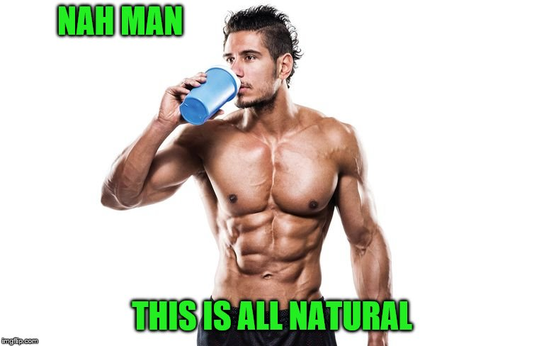 NAH MAN THIS IS ALL NATURAL | made w/ Imgflip meme maker
