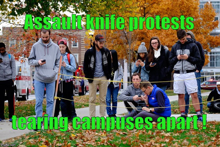 OSU students 28NOV16 | Assault knife protests tearing campuses apart ! | image tagged in osu students 28nov16 | made w/ Imgflip meme maker