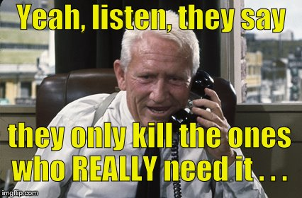 Tracy | Yeah, listen, they say they only kill the ones who REALLY need it . . . | image tagged in tracy | made w/ Imgflip meme maker