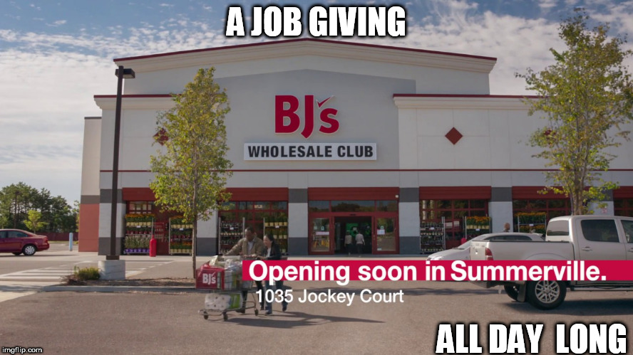 she just landed a new job....  | A JOB GIVING ALL DAY  LONG | image tagged in a new job,at bj's,all day,long | made w/ Imgflip meme maker
