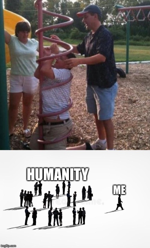 SERIOUSLY! | HUMANITY ME | image tagged in stupid,good bye humanity | made w/ Imgflip meme maker