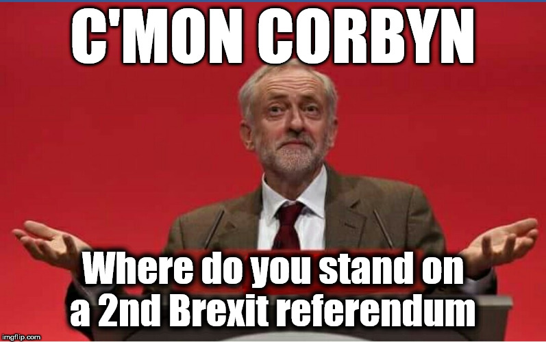 Corbyn - 2nd brexit referendum | C'MON CORBYN Where do you stand on a 2nd Brexit referendum | image tagged in corbyn eww,party of hate,communist socialist,corbyn brexit,momentum,mcdonnell abbott | made w/ Imgflip meme maker