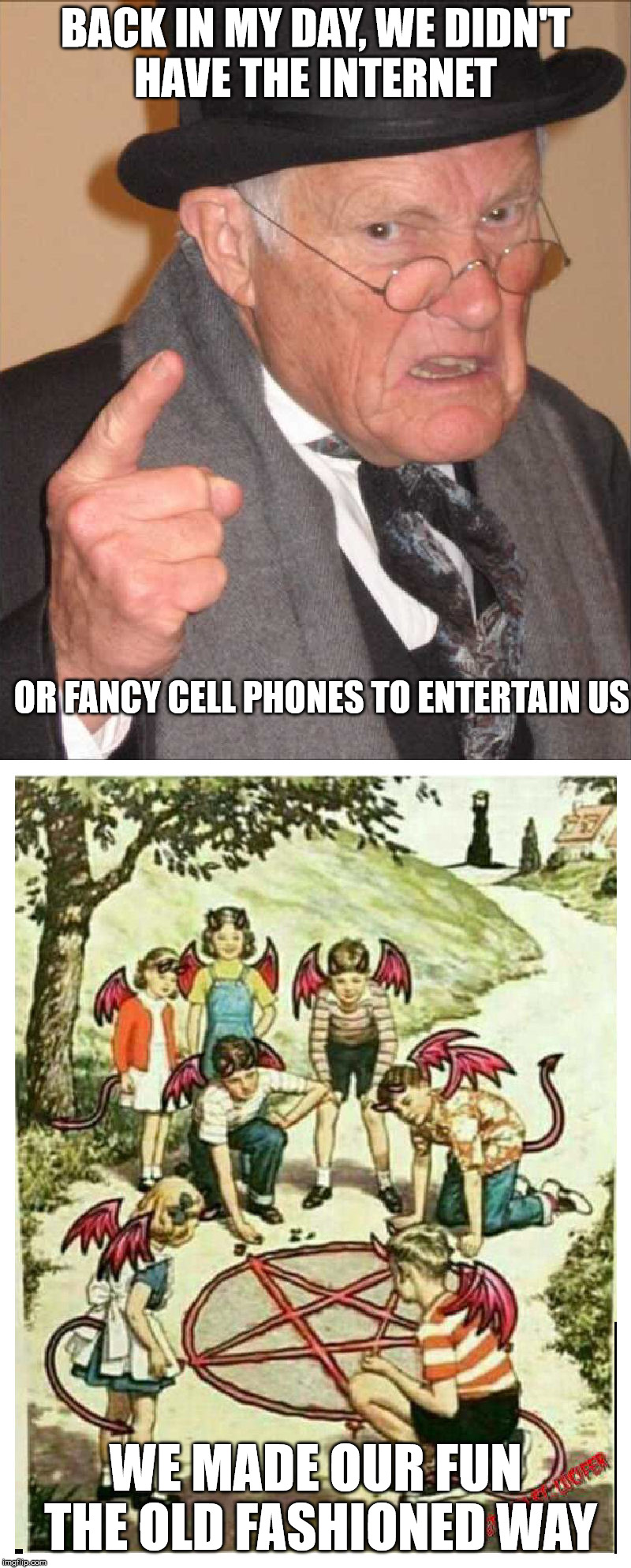 Today's kids will never know the thrill of shooting marbles on a pentagram | BACK IN MY DAY, WE DIDN'T HAVE THE INTERNET WE MADE OUR FUN THE OLD FASHIONED WAY OR FANCY CELL PHONES TO ENTERTAIN US | image tagged in back in my day,fun,internet,cell phones,devil worship,having fun | made w/ Imgflip meme maker