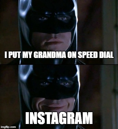 Technology | I PUT MY GRANDMA ON SPEED DIAL INSTAGRAM | image tagged in memes,batman smiles,comedy,humor,instagram,joke | made w/ Imgflip meme maker