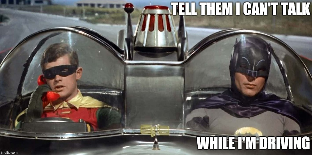 Batman and Robin | TELL THEM I CAN'T TALK WHILE I'M DRIVING | image tagged in batman and robin | made w/ Imgflip meme maker