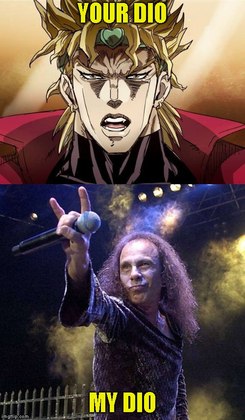 YOUR DIO MY DIO | made w/ Imgflip meme maker