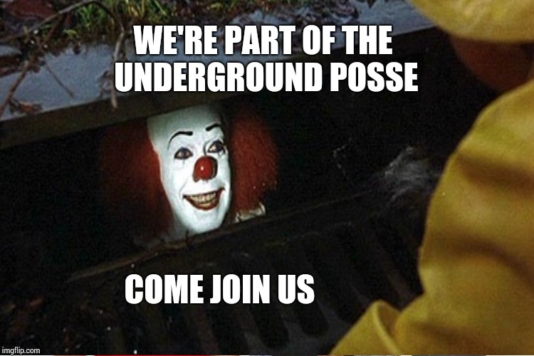 COME JOIN US WE'RE PART OF THE UNDERGROUND POSSE | made w/ Imgflip meme maker