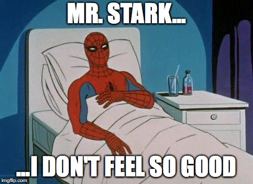 Spiderman Hospital | MR. STARK... ...I DON'T FEEL SO GOOD | image tagged in memes,spiderman hospital,spiderman | made w/ Imgflip meme maker
