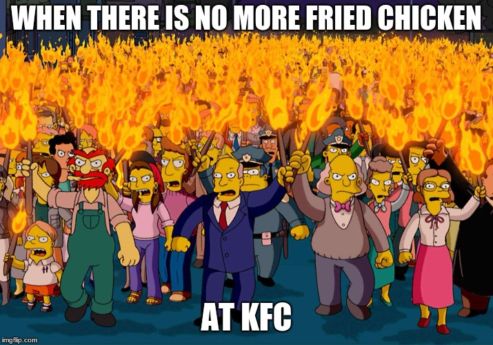 No chicken | WHEN THERE IS NO MORE FRIED CHICKEN AT KFC | image tagged in memes,simpsons,funny | made w/ Imgflip meme maker