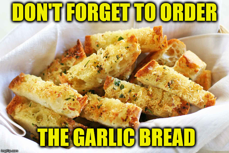 DON'T FORGET TO ORDER THE GARLIC BREAD | made w/ Imgflip meme maker