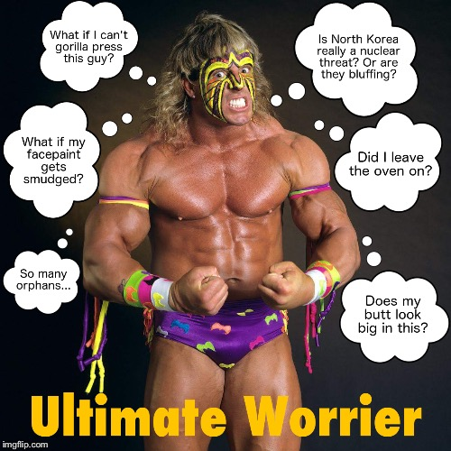 Ultimate Worrier | image tagged in wrestling,pro wrestling,worry,puns | made w/ Imgflip meme maker