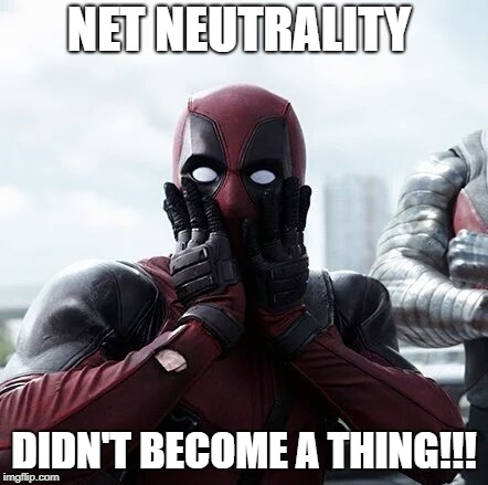 Deadpool Surprised | NET NEUTRALITY DIDN'T BECOME A THING!!! | image tagged in memes,deadpool surprised | made w/ Imgflip meme maker