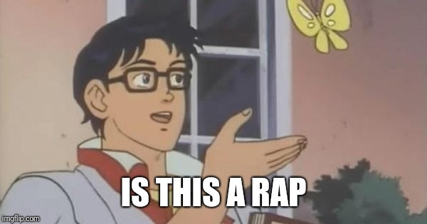 is this a pigeon | IS THIS A RAP | image tagged in is this a pigeon | made w/ Imgflip meme maker
