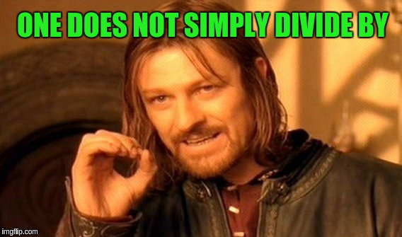 One Does Not Simply Meme | ONE DOES NOT SIMPLY DIVIDE BY | image tagged in memes,one does not simply | made w/ Imgflip meme maker