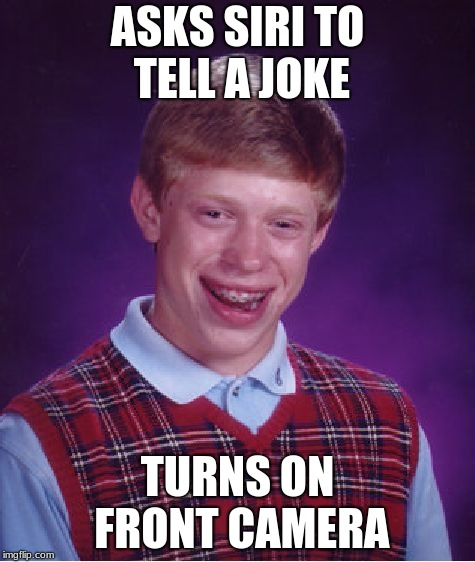 Bad Luck Brian Meme | ASKS SIRI TO TELL A JOKE TURNS ON FRONT CAMERA | image tagged in memes,bad luck brian | made w/ Imgflip meme maker