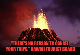 """THERE'S NO REASON TO CANCEL YOUR TRIPS."" HAWAII TOURIST BOARD 