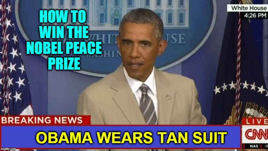 Is this Half-White Privilege? | HOW TO WIN THE NOBEL PEACE PRIZE OBAMA WEARS TAN SUIT | image tagged in vince vance,obama in tan suit,cnn breaking news template,obama wins nobel peace prize,white privilege,barack obama | made w/ Imgflip meme maker