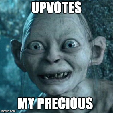 Like, lirerally | UPVOTES MY PRECIOUS | image tagged in memes,gollum,upvotes,funny,my precious | made w/ Imgflip meme maker