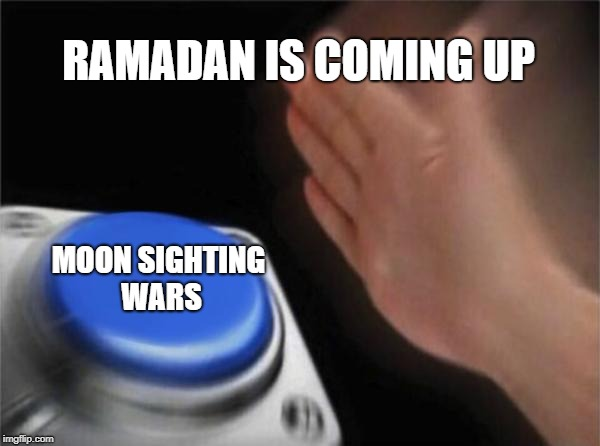 Blank Nut Button Meme | RAMADAN IS COMING UP MOON SIGHTING WARS | image tagged in memes,blank nut button | made w/ Imgflip meme maker