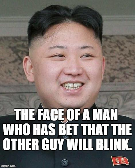 THE FACE OF A MAN WHO HAS BET THAT THE OTHER GUY WILL BLINK. | image tagged in kim jung un | made w/ Imgflip meme maker