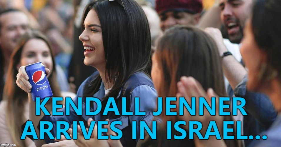 It's worth a try... | KENDALL JENNER ARRIVES IN ISRAEL... | image tagged in kendall pepsi,memes,israel | made w/ Imgflip meme maker