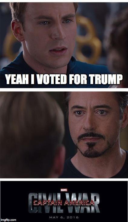 Marvel Civil War 1 Meme | YEAH I VOTED FOR TRUMP | image tagged in memes,marvel civil war 1 | made w/ Imgflip meme maker