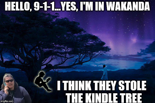 HELLO, 9-1-1...YES, I'M IN WAKANDA I THINK THEY STOLE  THE KINDLE TREE | image tagged in cell phone bbq,wakanda,black panther,kindle tree,t'challa | made w/ Imgflip meme maker