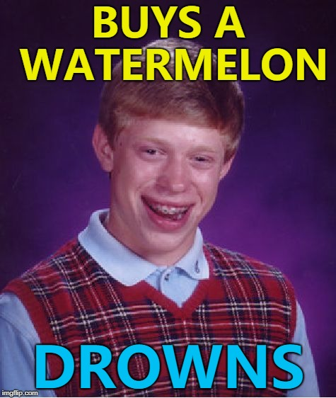 He ate an orange and turned orange... :) | BUYS A WATERMELON DROWNS | image tagged in memes,bad luck brian,watermelon | made w/ Imgflip meme maker